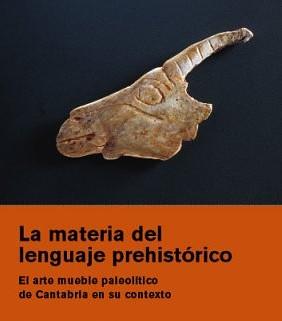 La materia del lenguaje prehistórico: el arte mueble paleolítico de Cantabria en su contexto